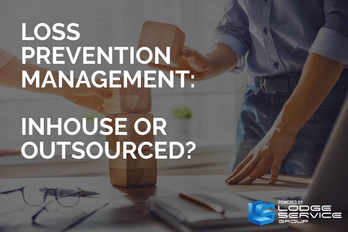 Loss Prevention Management: Inhouse or Outsourced?