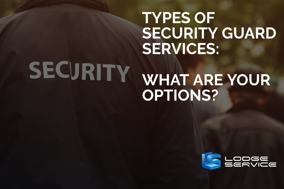 Types of Security Guard Services: What Are Your Options?